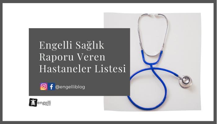 Engelli Sağlık Raporu Veren Hastaneler